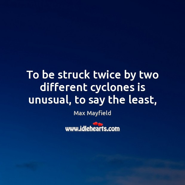 To be struck twice by two different cyclones is unusual, to say the least, Image