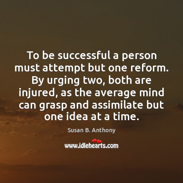 Image, To be successful a person must attempt but one reform. By urging