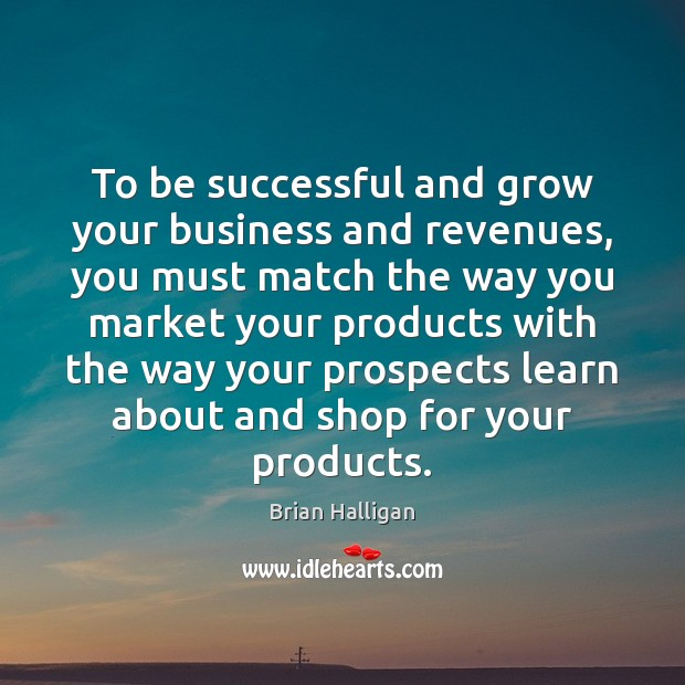 To be successful and grow your business and revenues, you must match Image