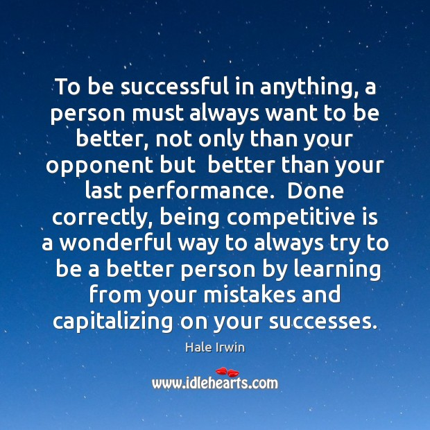 To be successful in anything, a person must always want to be To Be Successful Quotes Image