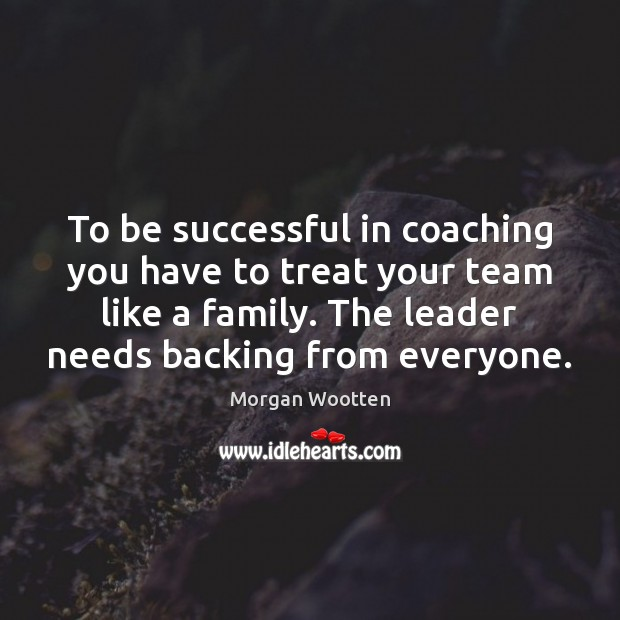 To be successful in coaching you have to treat your team like Image