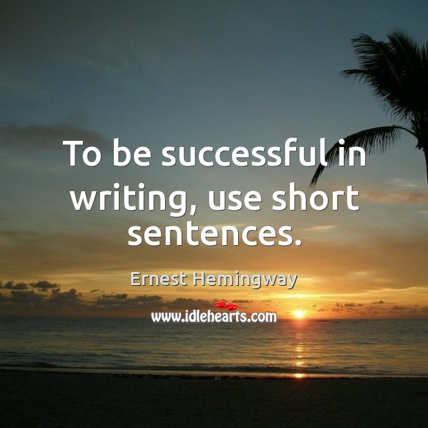 To be successful in writing, use short sentences. Image