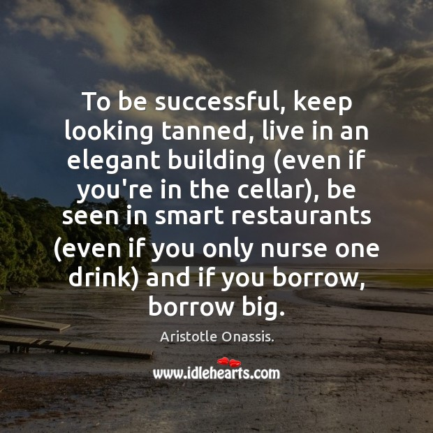 Image, To be successful, keep looking tanned, live in an elegant building (even