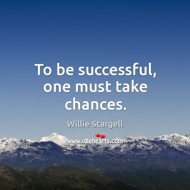 To be successful, one must take chances. Image