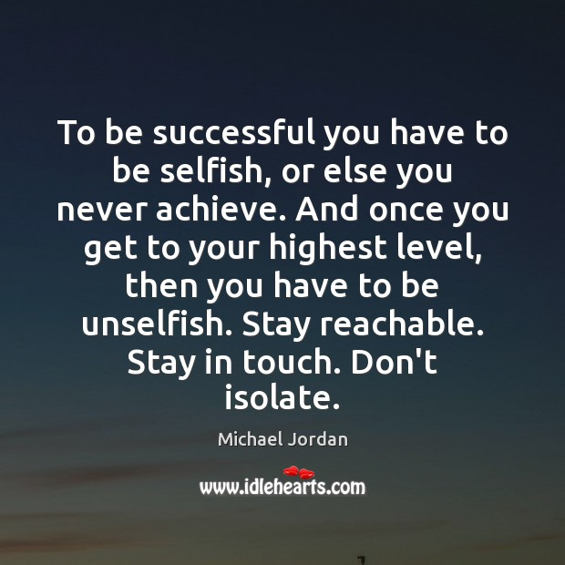 To be successful you have to be selfish, or else you never Michael Jordan Picture Quote