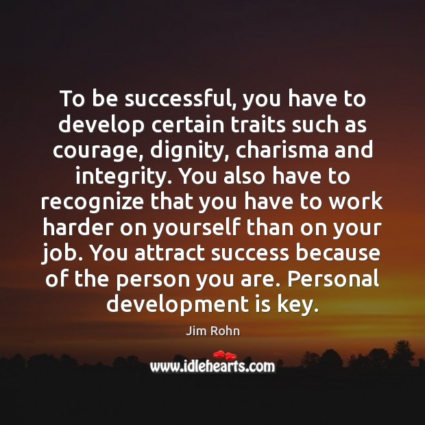 To be successful, you have to develop certain traits such as courage, Image