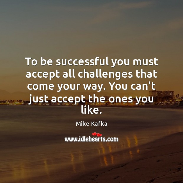 To be successful you must accept all challenges that come your way. Image