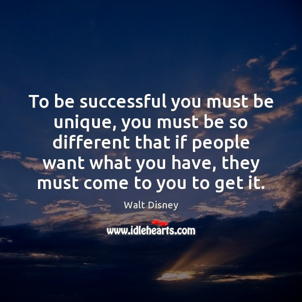 To be successful you must be unique, you must be so different Image