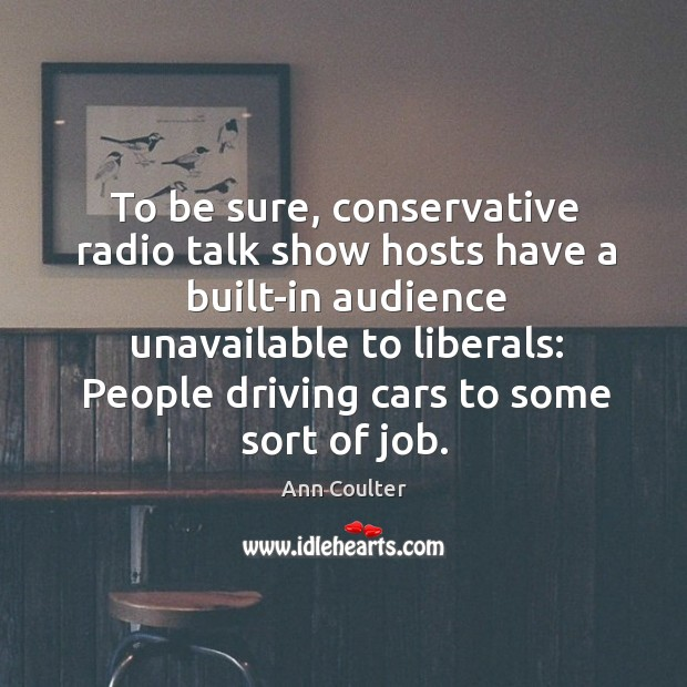 To be sure, conservative radio talk show hosts have a built-in audience Image