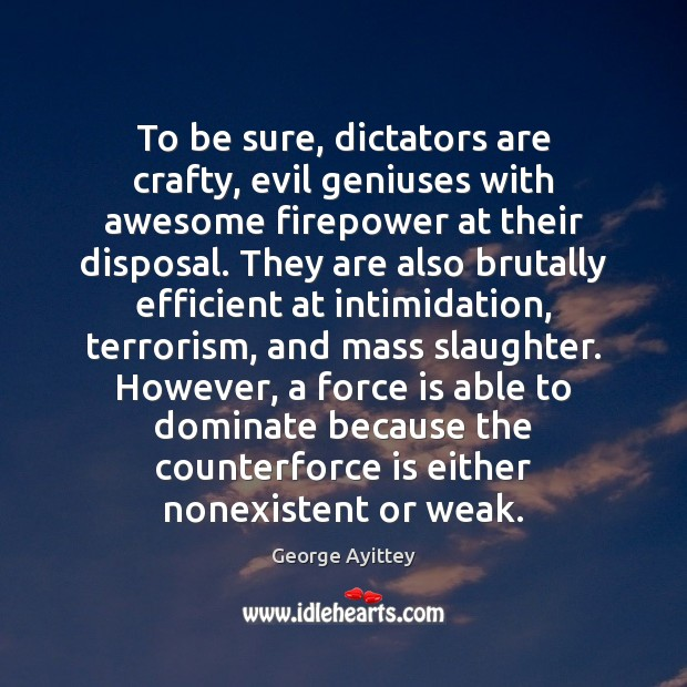 To be sure, dictators are crafty, evil geniuses with awesome firepower at Image