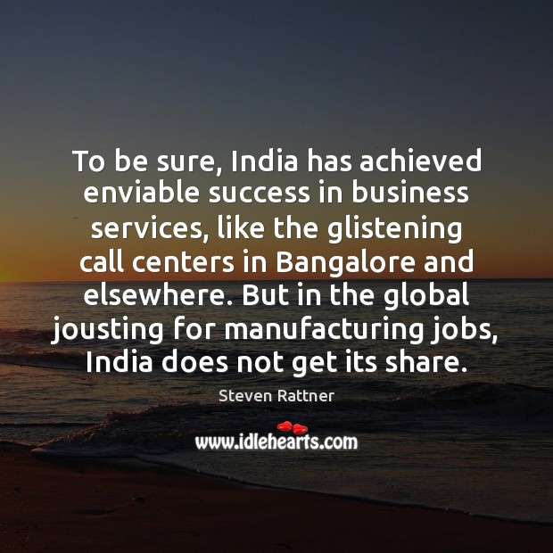 Image, To be sure, India has achieved enviable success in business services, like