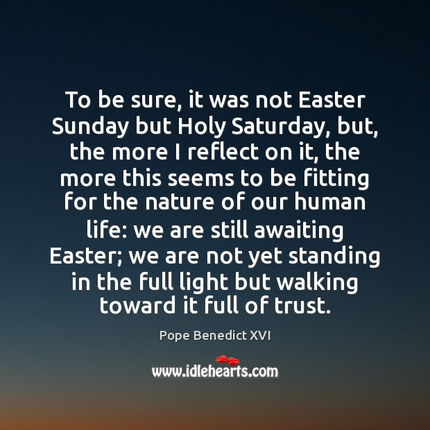 To be sure, it was not Easter Sunday but Holy Saturday, but, Easter Quotes Image