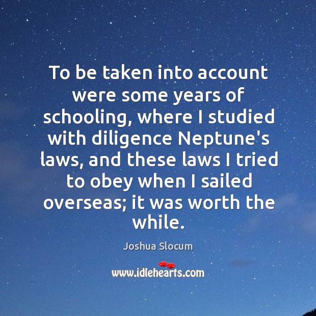To be taken into account were some years of schooling, where I Joshua Slocum Picture Quote