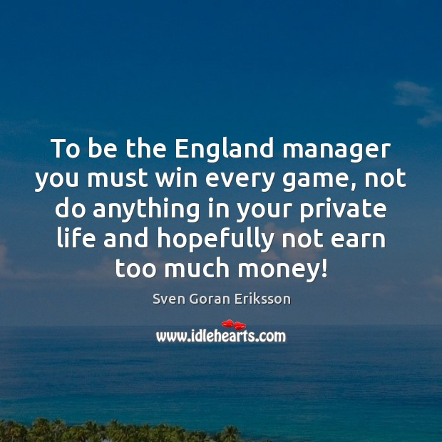 To be the England manager you must win every game, not do Image
