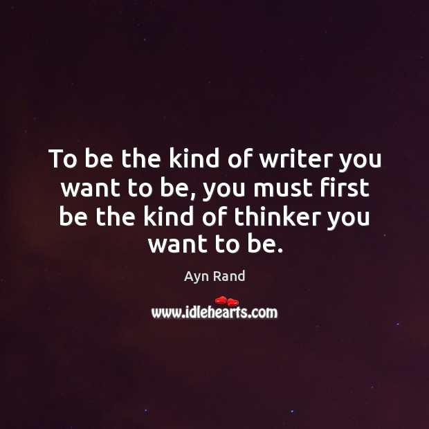 To be the kind of writer you want to be, you must Image