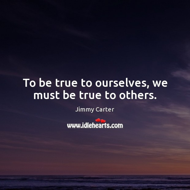 Image, To be true to ourselves, we must be true to others.