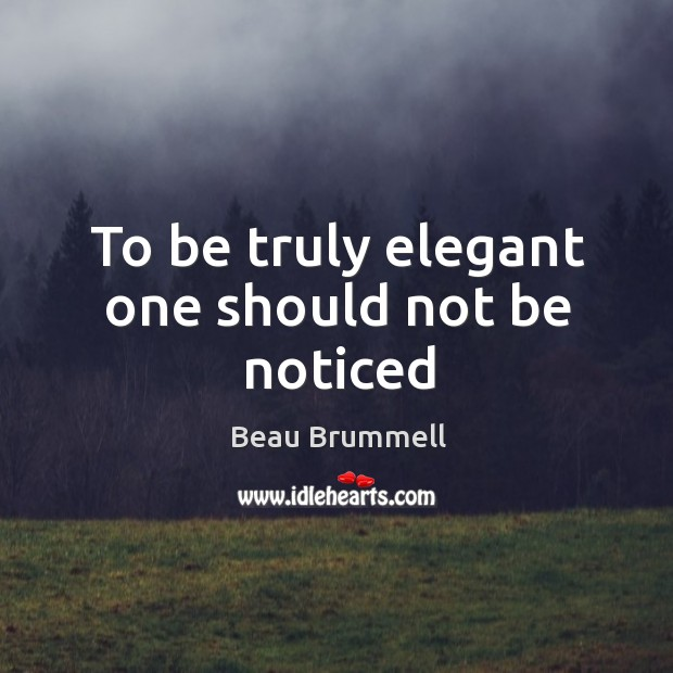 Image, To be truly elegant one should not be noticed