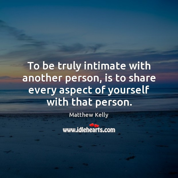 To be truly intimate with another person, is to share every aspect Image