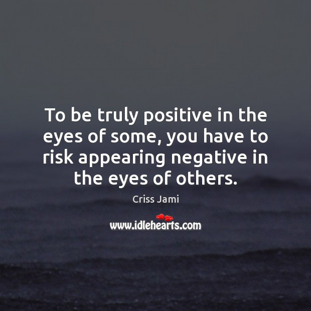 To be truly positive in the eyes of some, you have to Image