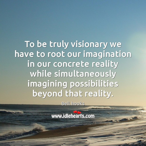 Image, To be truly visionary we have to root our imagination in our
