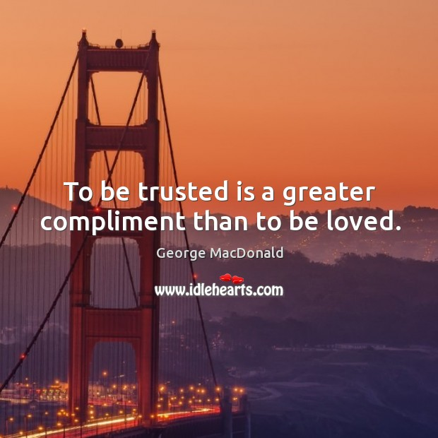 Image, To be trusted is a greater compliment than to be loved.