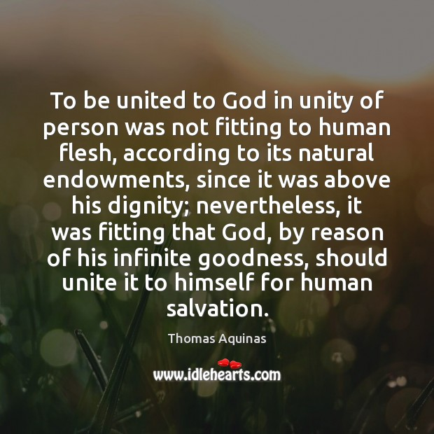 To be united to God in unity of person was not fitting Thomas Aquinas Picture Quote