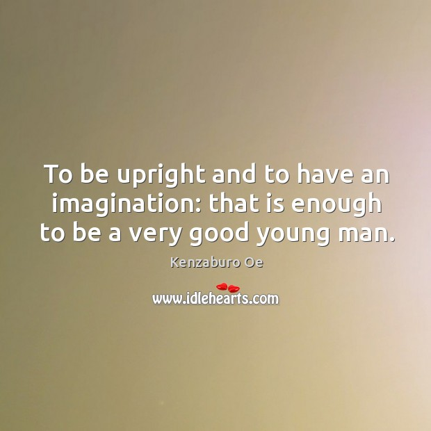To be upright and to have an imagination: that is enough to be a very good young man. Image