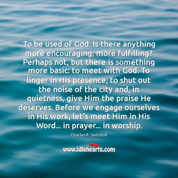 To be used of God. Is there anything more encouraging, more fulfilling? Charles R. Swindoll Picture Quote