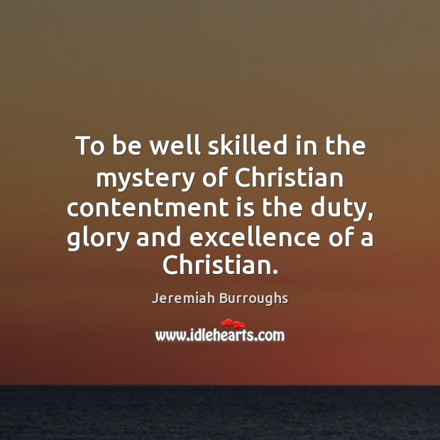 To be well skilled in the mystery of Christian contentment is the Image