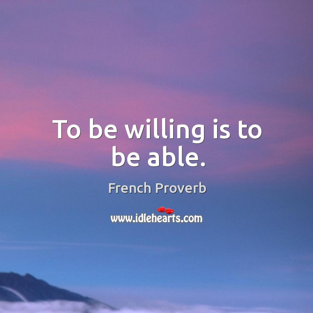 Image, To be willing is to be able.