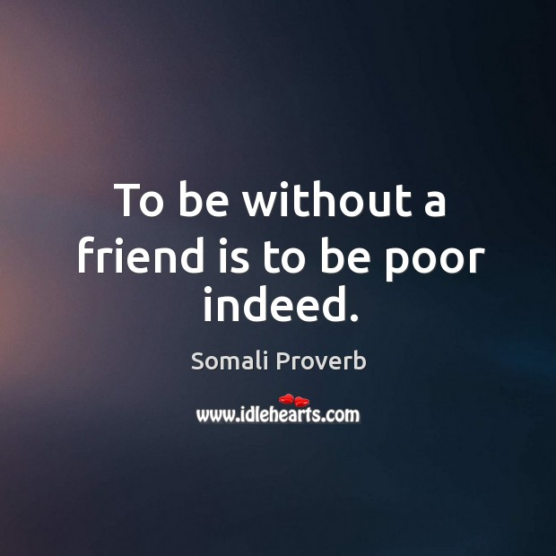 To be without a friend is to be poor indeed. Somali Proverbs Image