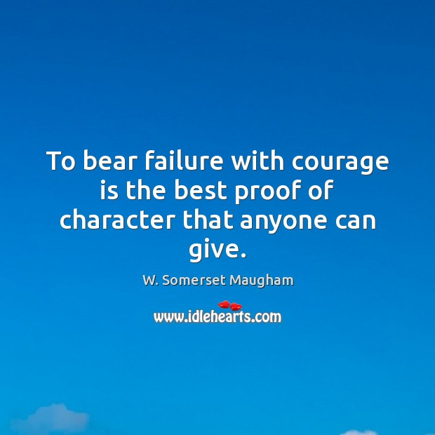 To bear failure with courage is the best proof of character that anyone can give. Image