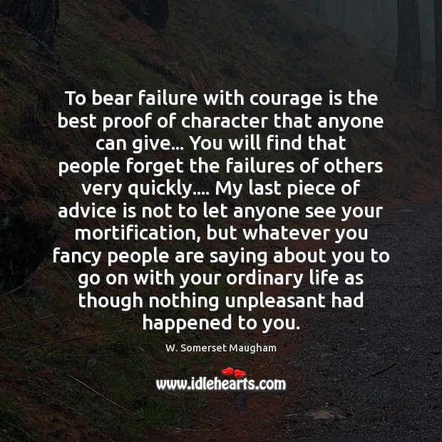 To bear failure with courage is the best proof of character that Image