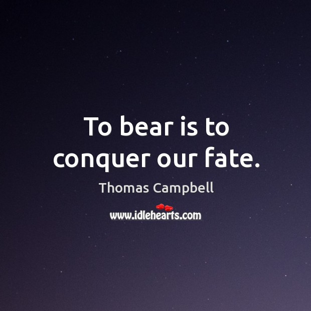 To bear is to conquer our fate. Image