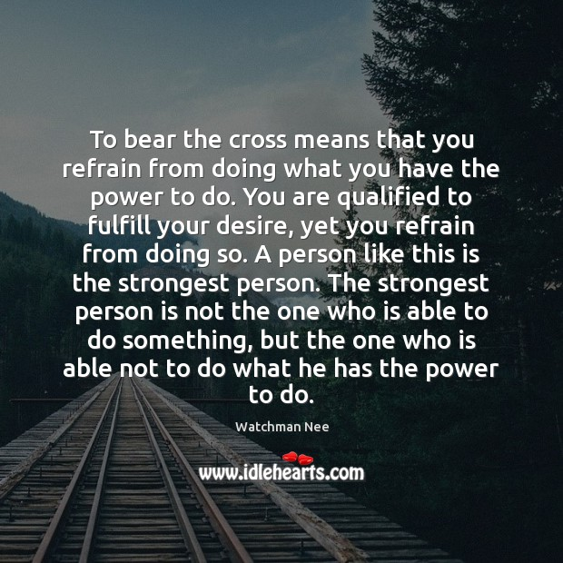 To bear the cross means that you refrain from doing what you Image