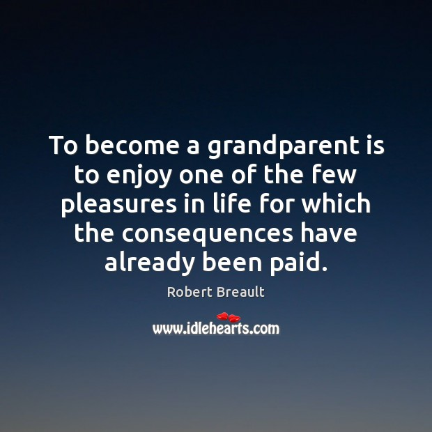 Image, To become a grandparent is to enjoy one of the few pleasures
