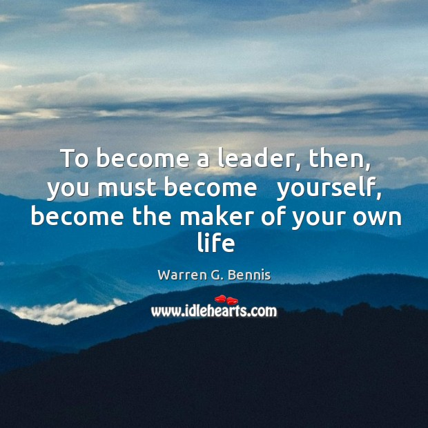To become a leader, then, you must become   yourself, become the maker of your own life Warren G. Bennis Picture Quote