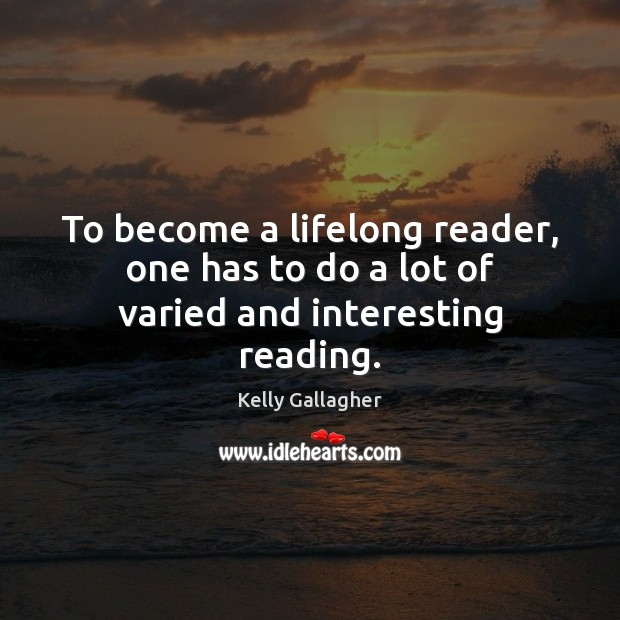 To become a lifelong reader, one has to do a lot of varied and interesting reading. Image