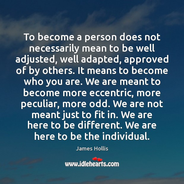 To Become A Person Does Not Necessarily Mean To Be Well Adjusted Idlehearts