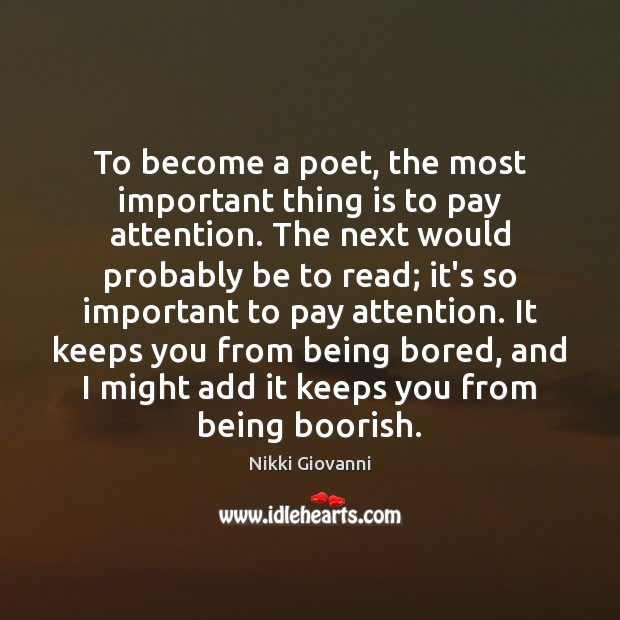 Image, To become a poet, the most important thing is to pay attention.