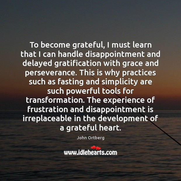 To become grateful, I must learn that I can handle disappointment and Image