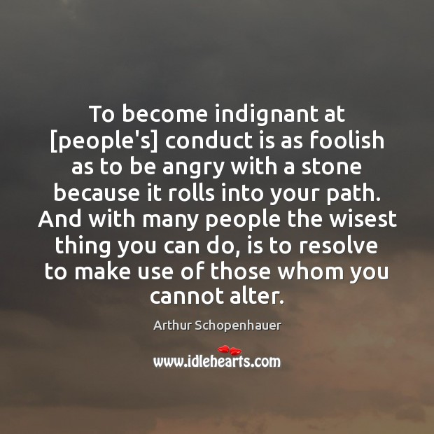 To become indignant at [people's] conduct is as foolish as to be Image