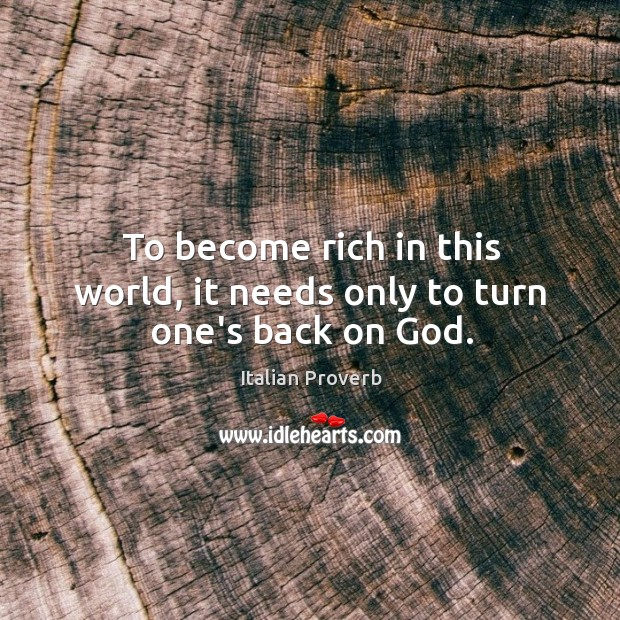 Image, To become rich in this world, it needs only to turn one's back on God.