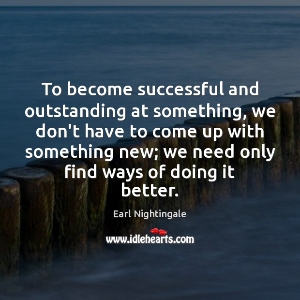 To become successful and outstanding at something, we don't have to come Earl Nightingale Picture Quote