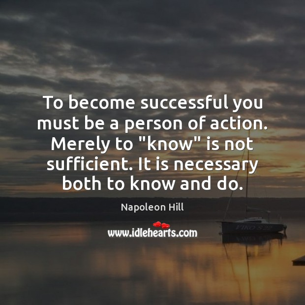 """To become successful you must be a person of action. Merely to """" Napoleon Hill Picture Quote"""