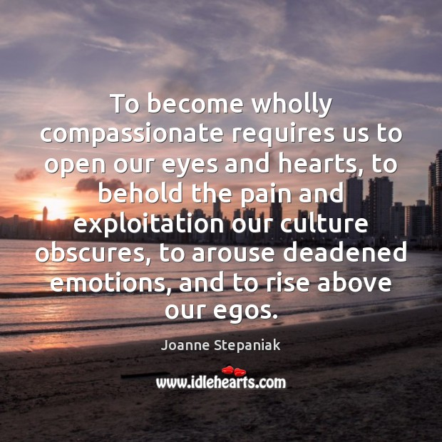 Image, To become wholly compassionate requires us to open our eyes and hearts,