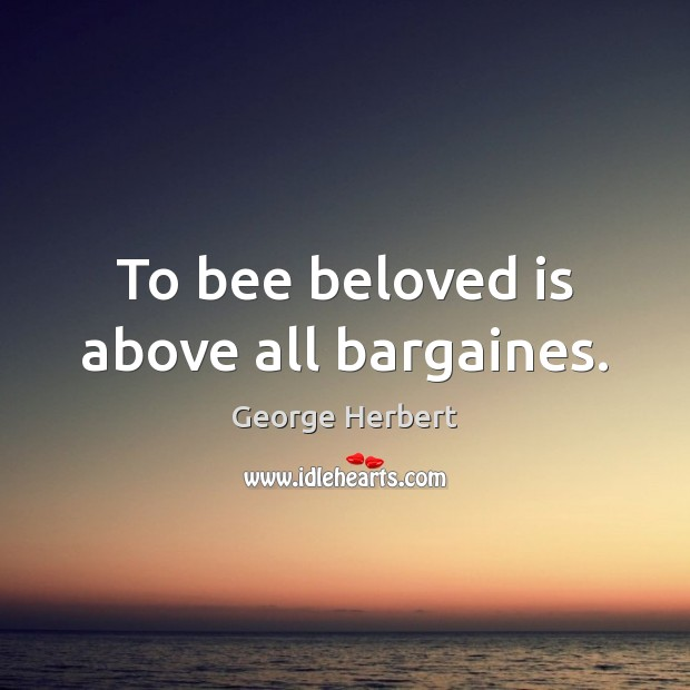 To bee beloved is above all bargaines. Image