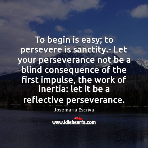 To begin is easy; to persevere is sanctity.- Let your perseverance Image
