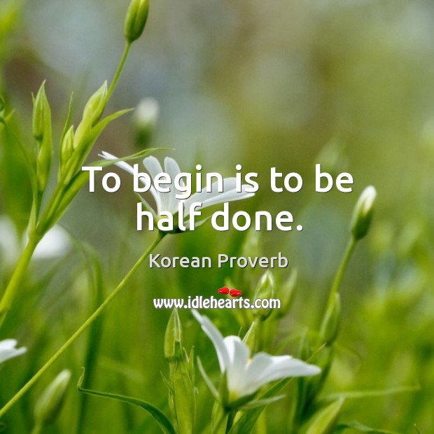 To begin is to be half done. Korean Proverbs Image