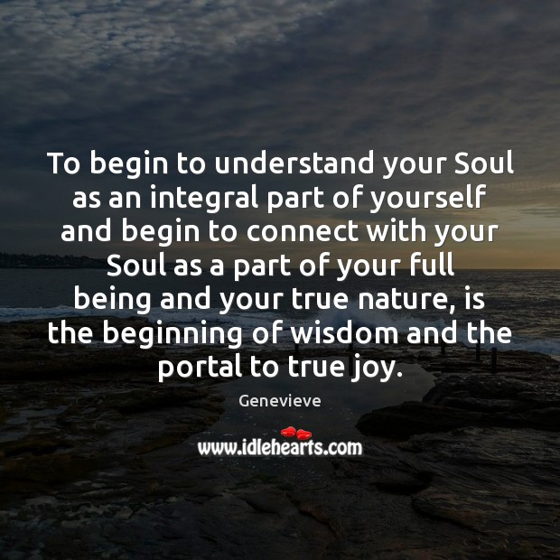 To begin to understand your Soul as an integral part of yourself True Joy Quotes Image